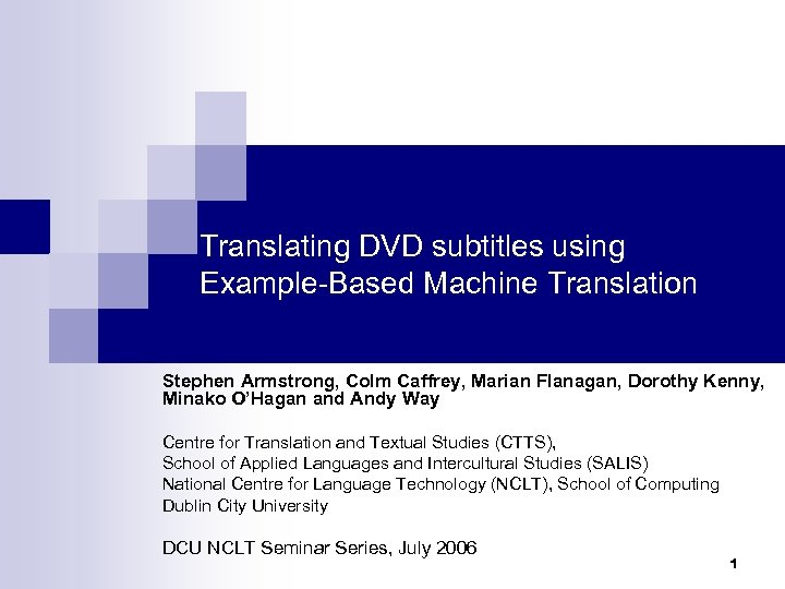 Translating DVD subtitles using Example-Based Machine Translation Stephen Armstrong, Colm Caffrey, Marian Flanagan, Dorothy