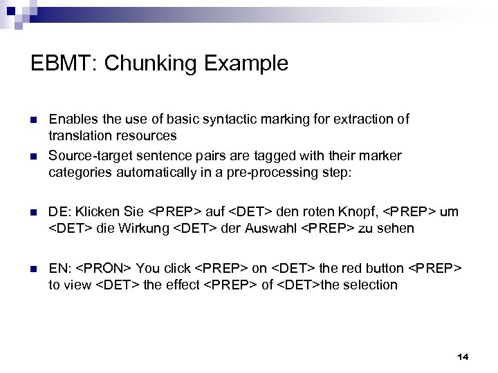 EBMT: Chunking Example n n Enables the use of basic syntactic marking for extraction