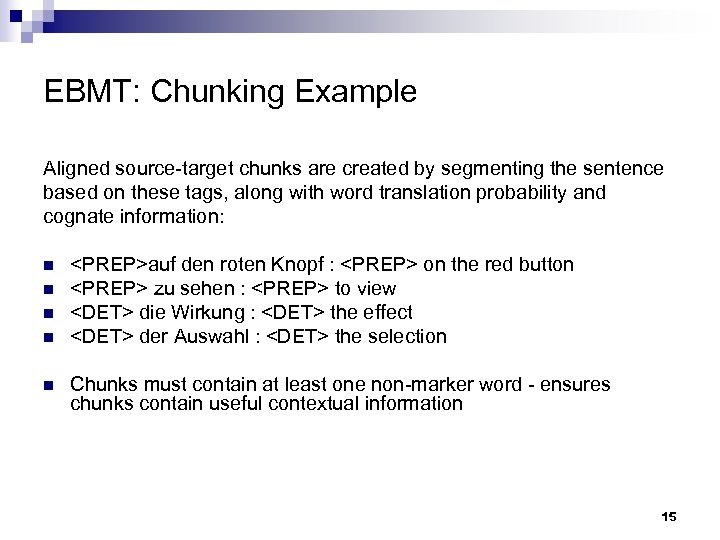 EBMT: Chunking Example Aligned source-target chunks are created by segmenting the sentence based on