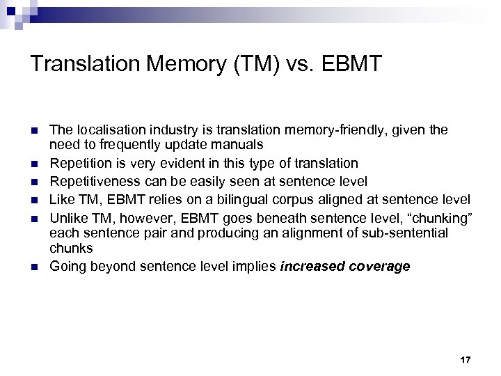Translation Memory (TM) vs. EBMT n n n The localisation industry is translation memory-friendly,
