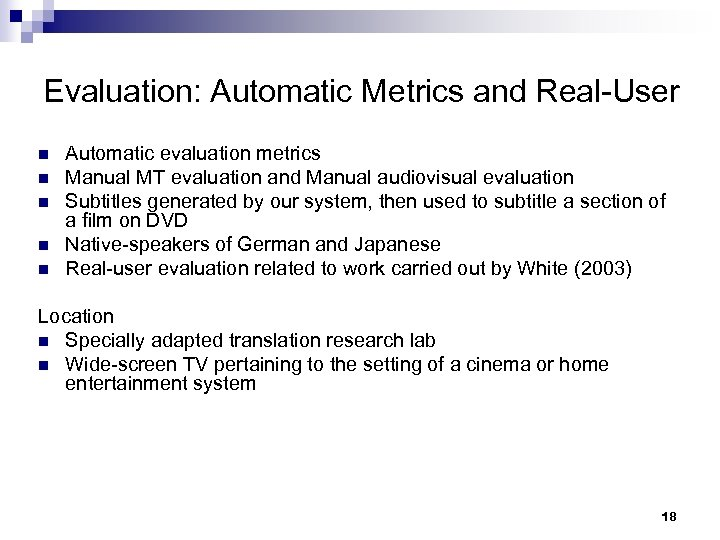 Evaluation: Automatic Metrics and Real-User n n n Automatic evaluation metrics Manual MT evaluation