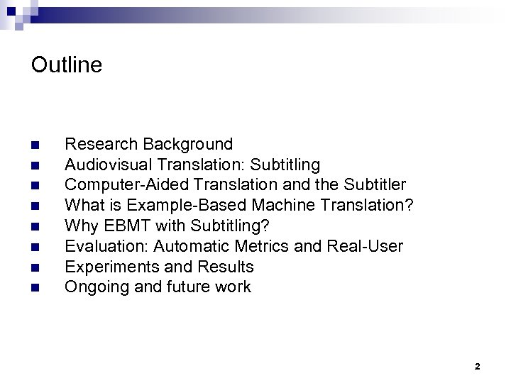 Outline n n n n Research Background Audiovisual Translation: Subtitling Computer-Aided Translation and the