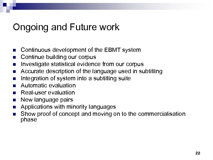 Ongoing and Future work n n n n n Continuous development of the EBMT