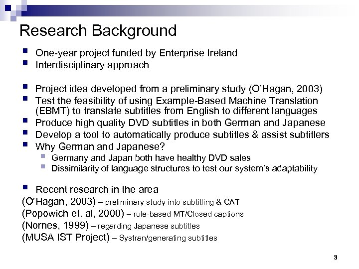 Research Background § One-year project funded by Enterprise Ireland § Interdisciplinary approach § §