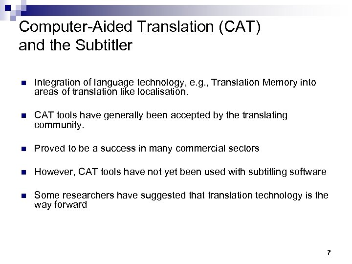 Computer-Aided Translation (CAT) and the Subtitler n Integration of language technology, e. g. ,