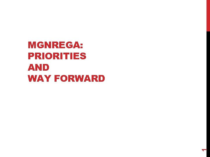 1 MGNREGA: PRIORITIES AND WAY FORWARD
