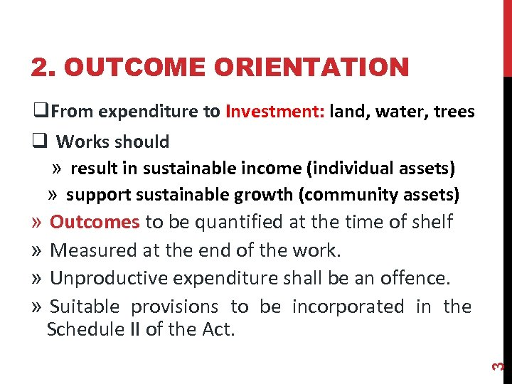 2. OUTCOME ORIENTATION q. From expenditure to Investment: land, water, trees q Works should