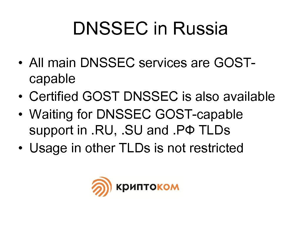 DNSSEC in Russia • All main DNSSEC services are GOSTcapable • Certified GOST DNSSEC