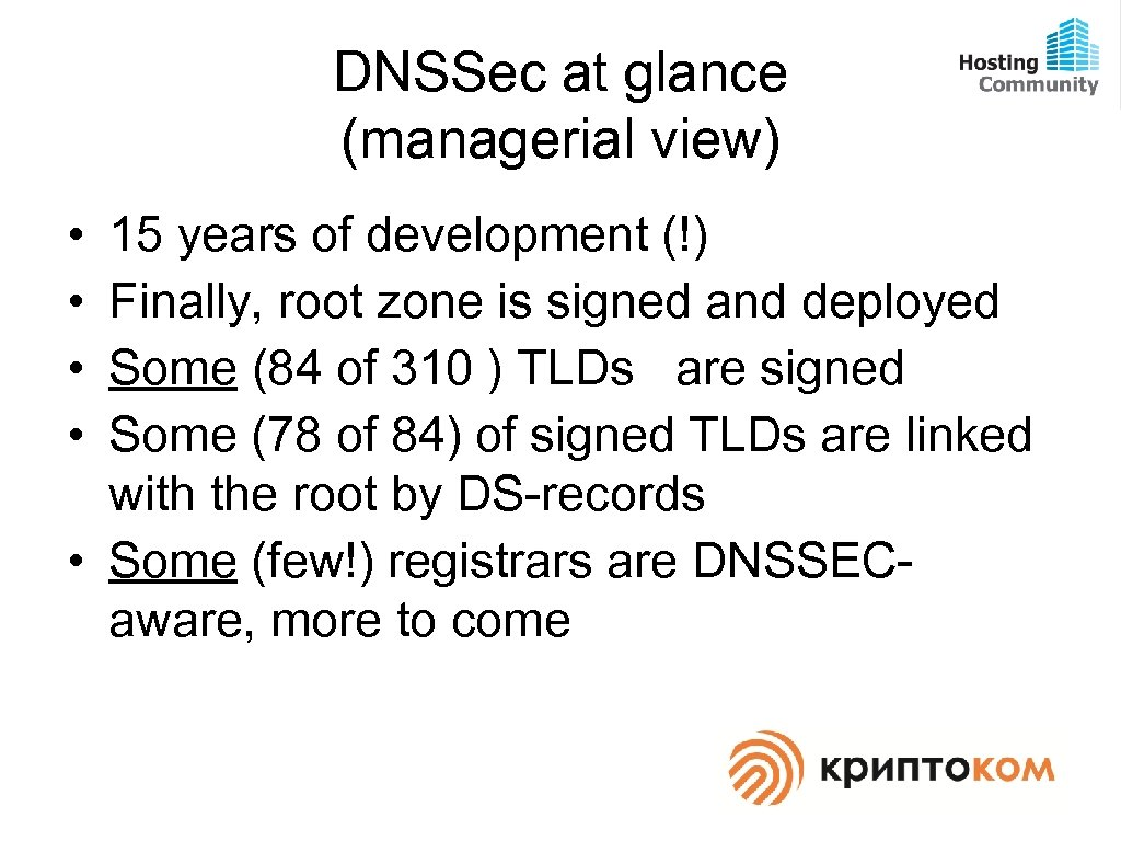 DNSSec at glance (managerial view) • • 15 years of development (!) Finally, root