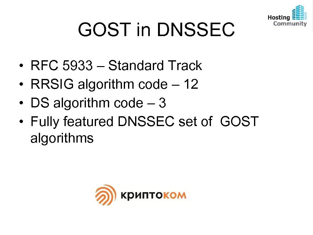 GOST in DNSSEC • • RFC 5933 – Standard Track RRSIG algorithm code –