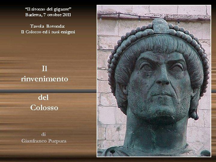 """""""Il ritorno del gigante"""" Barletta, 7 ottobre 2011 Tavola Rotonda: Il Colosso ed i"""