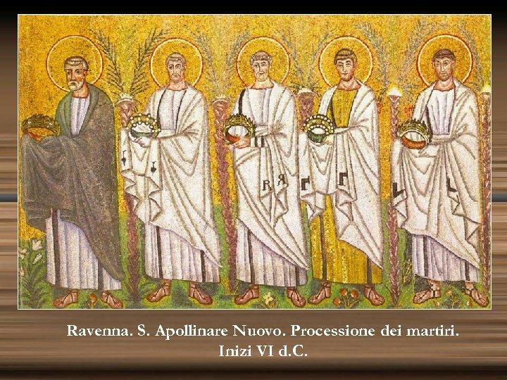 Ravenna. S. Apollinare Nuovo. Processione dei martiri. Inizi VI d. C.