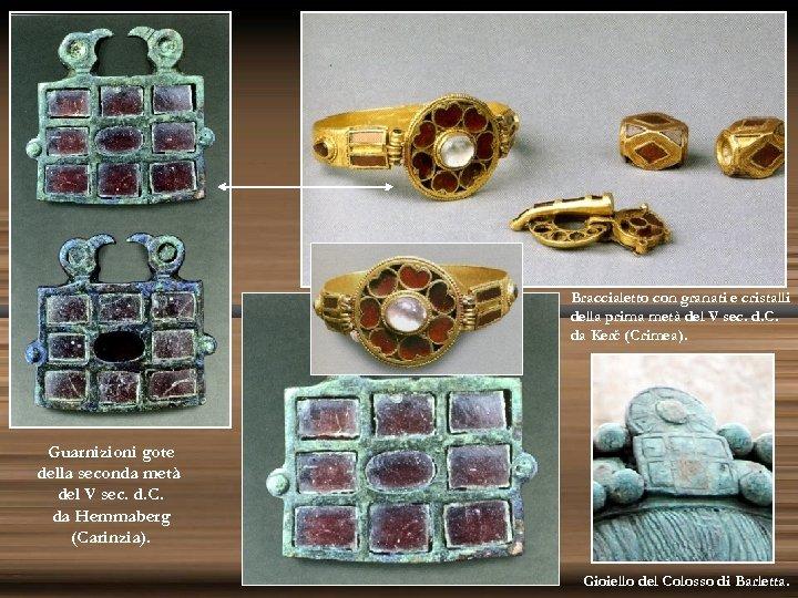 Braccialetto con granati e cristalli della prima metà del V sec. d. C. da