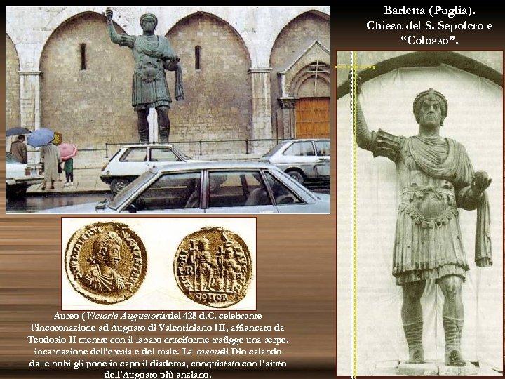 """Barletta (Puglia). Chiesa del S. Sepolcro e """"Colosso"""". Aureo (Victoria Augustorum 425 d. C."""