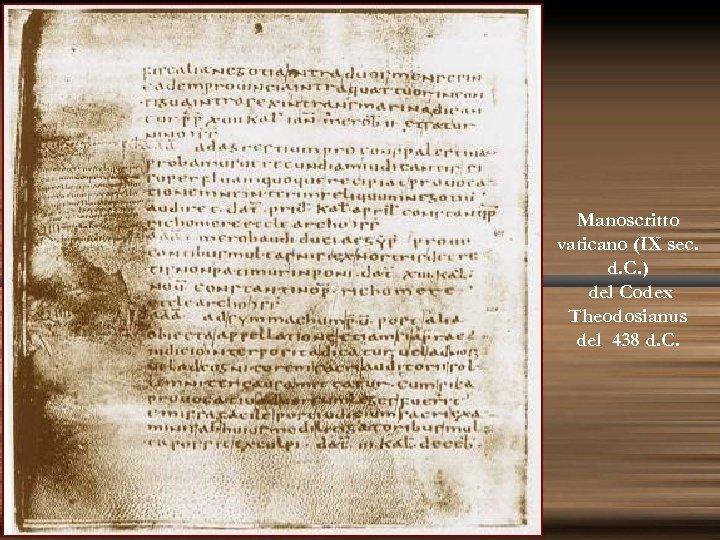 Manoscritto vaticano (IX sec. d. C. ) del Codex Theodosianus del 438 d. C.