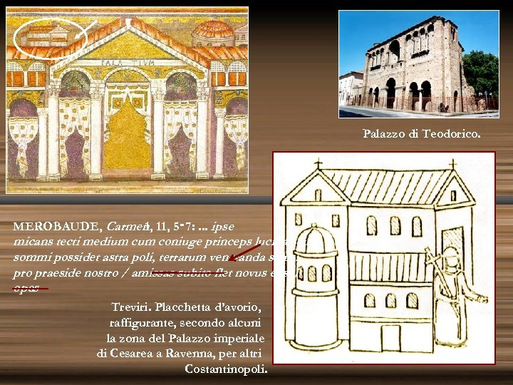 Palazzo di Teodorico. MEROBAUDE, Carmen 11, 5‑ 7: . . . ipse 1, micans