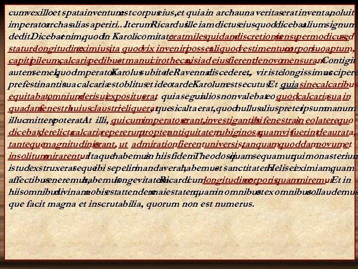 cumvexilloet spatainventum corpus est eius, et quia in archauna veritaserat inventa, noluit imperator archasalias