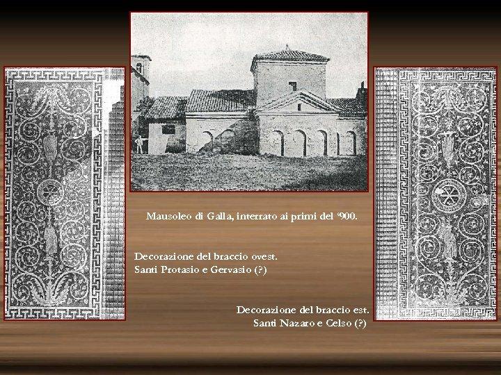 Mausoleo di Galla, interrato ai primi del ' 900. Decorazione del braccio ovest. Santi