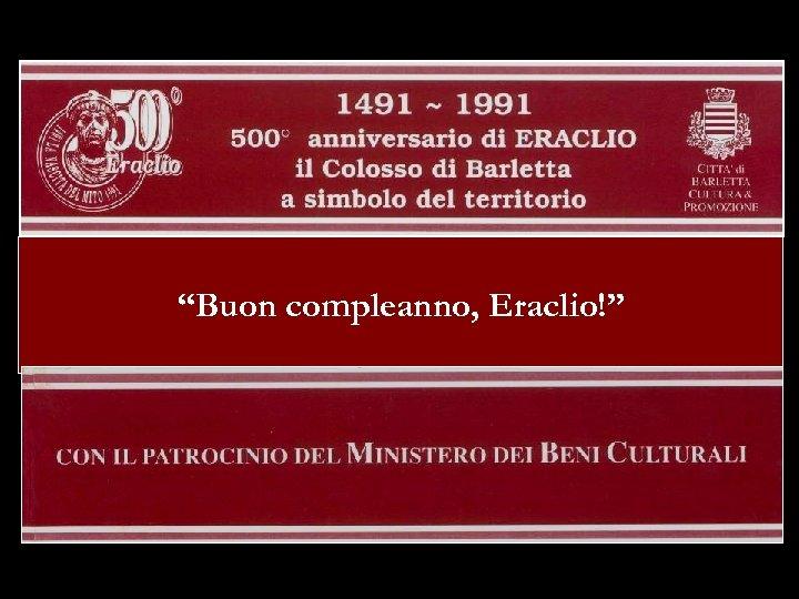"""""""Buon compleanno, Eraclio!"""""""