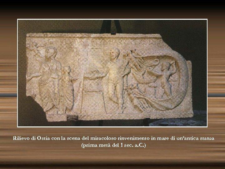 Rilievo di Ostia con la scena del miracoloso rinvenimento in mare di un'antica statua