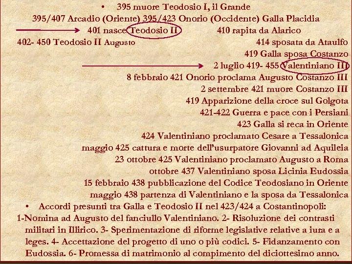 • 395 muore Teodosio I, il Grande 395/407 Arcadio (Oriente) 395/423 Onorio (Occidente)