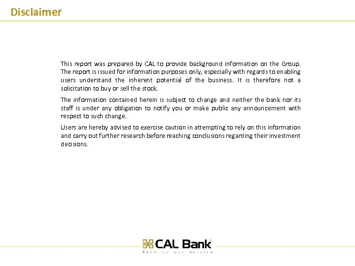 Disclaimer This report was prepared by CAL to provide background information on the Group.
