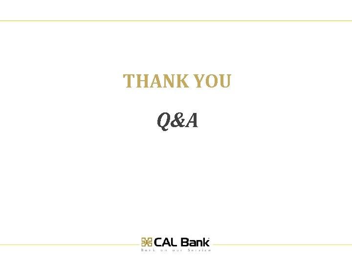THANK YOU Q&A