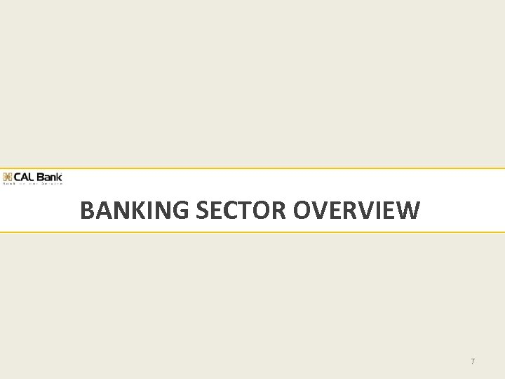 BANKING SECTOR OVERVIEW 7