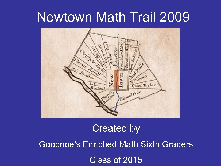 Newtown Math Trail 2009 Created by Goodnoe's Enriched Math Sixth Graders Class of 2015