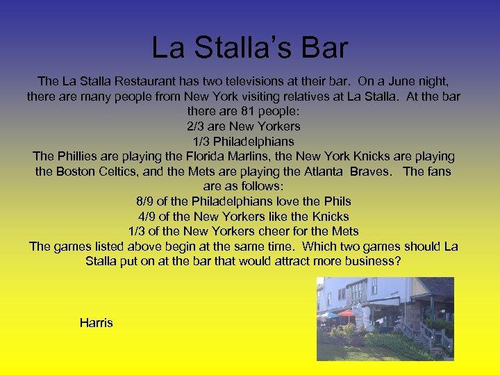 La Stalla's Bar The La Stalla Restaurant has two televisions at their bar. On