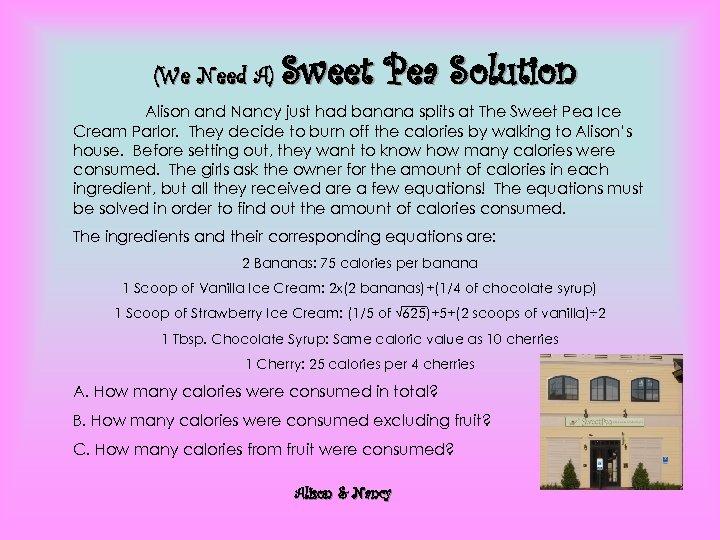 (We Need A) Sweet Pea Solution Alison and Nancy just had banana splits at