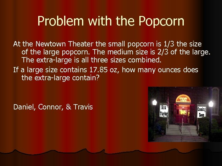 Problem with the Popcorn At the Newtown Theater the small popcorn is 1/3 the