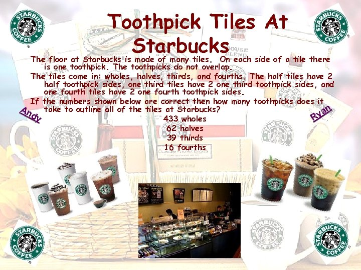 Toothpick Tiles At Starbucks The floor at Starbucks is made of many tiles. On
