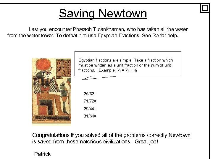 Saving Newtown Last you encounter Pharaoh Tutankhamen, who has taken all the water from