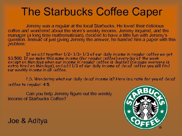 The Starbucks Coffee Caper Jeremy was a regular at the local Starbucks. He loved