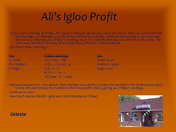 Ali's Igloo Profit At the end of the day on Friday, Ali's Igloo's manager