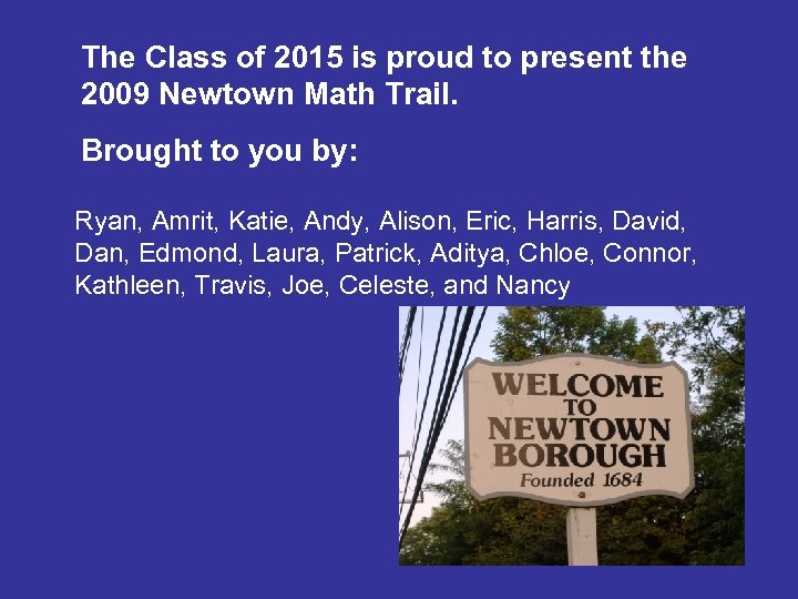 The Class of 2015 is proud to present the 2009 Newtown Math Trail. Brought