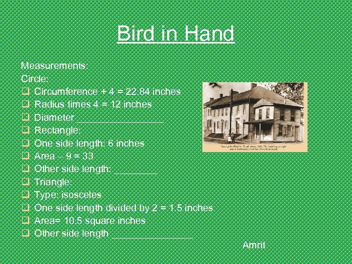 Bird in Hand Measurements: Circle: q Circumference + 4 = 22. 84 inches q