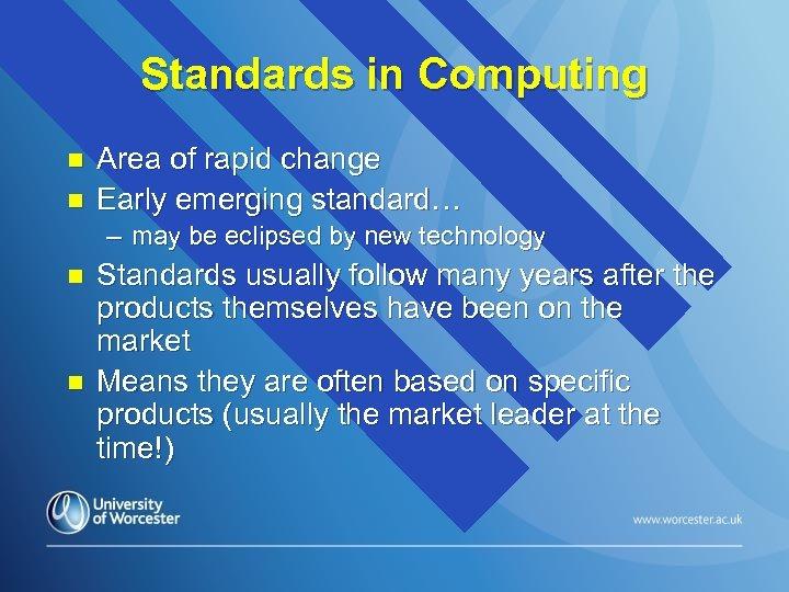 Standards in Computing n n Area of rapid change Early emerging standard… – may