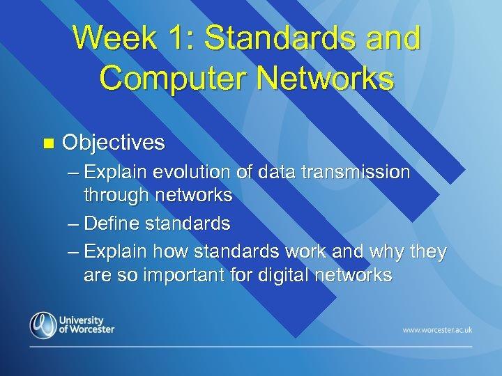 Week 1: Standards and Computer Networks n Objectives – Explain evolution of data transmission