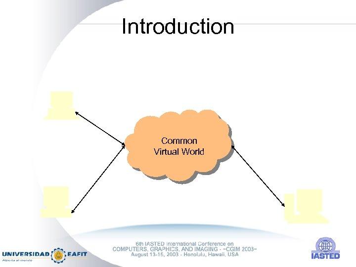 Introduction Common Virtual World