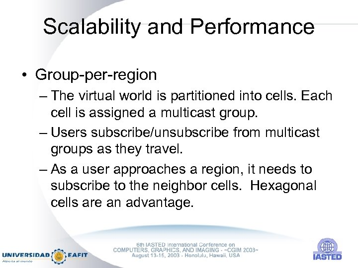 Scalability and Performance • Group-per-region – The virtual world is partitioned into cells. Each