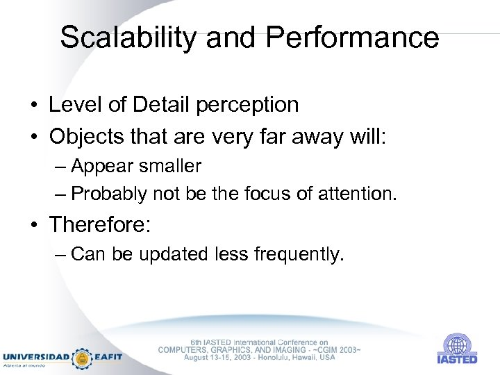 Scalability and Performance • Level of Detail perception • Objects that are very far