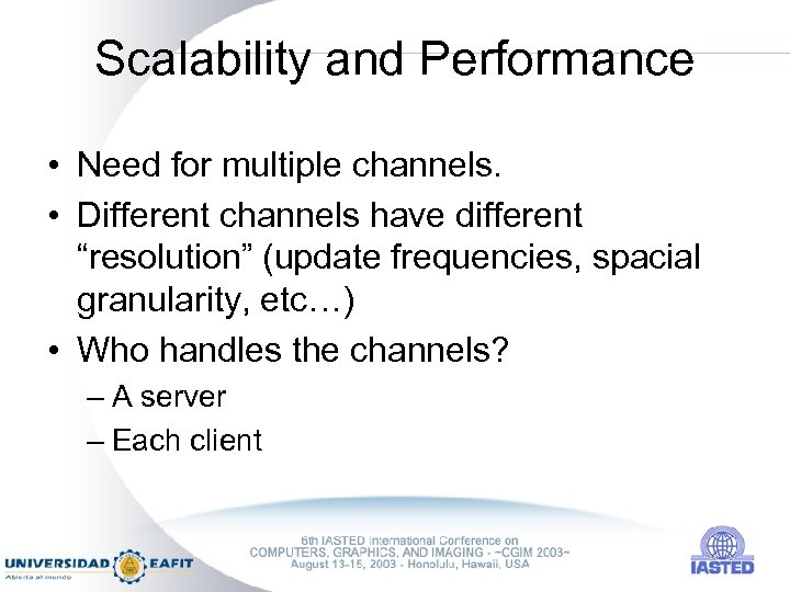 """Scalability and Performance • Need for multiple channels. • Different channels have different """"resolution"""""""
