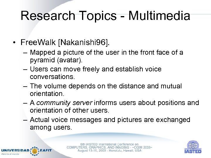 Research Topics - Multimedia • Free. Walk [Nakanishi 96]. – Mapped a picture of