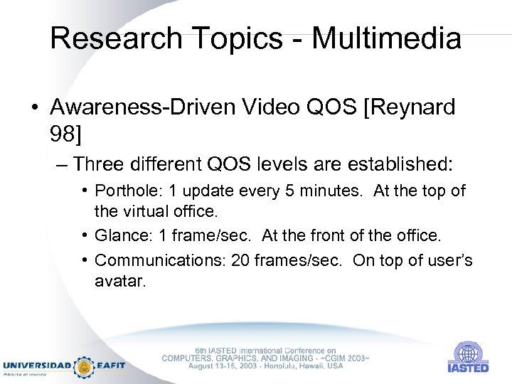 Research Topics - Multimedia • Awareness-Driven Video QOS [Reynard 98] – Three different QOS