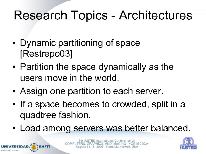 Research Topics - Architectures • Dynamic partitioning of space [Restrepo 03] • Partition the