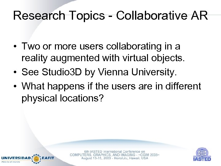 Research Topics - Collaborative AR • Two or more users collaborating in a reality