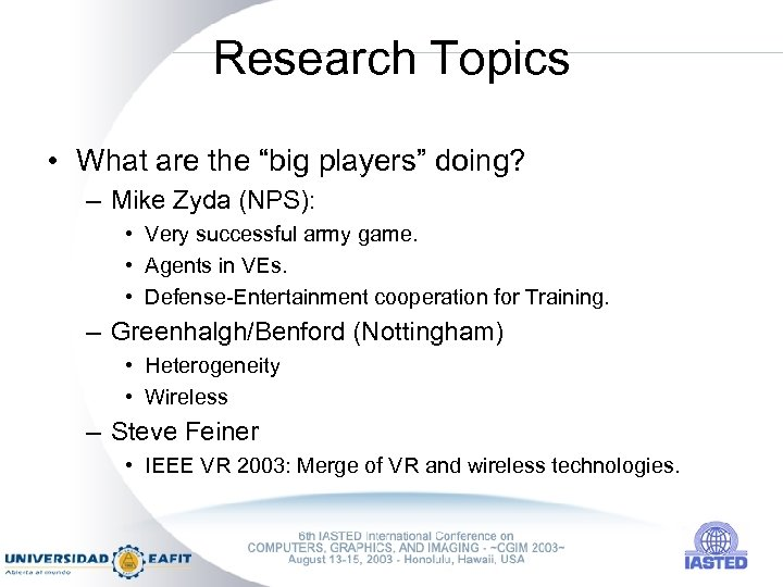 """Research Topics • What are the """"big players"""" doing? – Mike Zyda (NPS): •"""