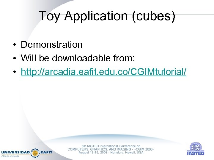 Toy Application (cubes) • Demonstration • Will be downloadable from: • http: //arcadia. eafit.